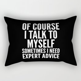Of Course I Talk To Myself Sometimes I Need Expert Advice (Black & White) Rectangular Pillow