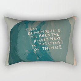"""""""I Am Remembering To Breathe Right Here In The Chaos Of Things."""" Rectangular Pillow"""