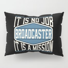 Broadcaster  - It Is No Job, It Is A Mission Pillow Sham