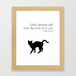What a greater gift than the love of a cat (Charles Dickens) Framed Art Print