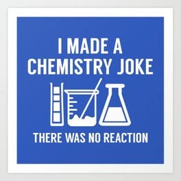 I Made A Chemistry Joke Art Print