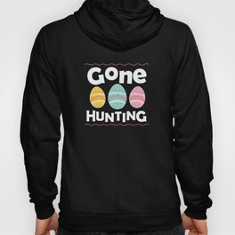 Gone Egg Hunting - Happy Easter Hoody