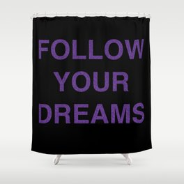 Follow Your Dreams! Shower Curtain