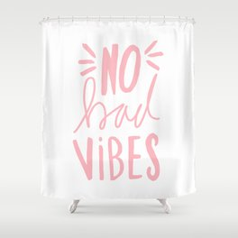 No Bad vibes hand lettered typography - Pink Shower Curtain