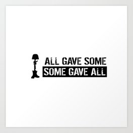 Military: All Gave Some, Some Gave All Art Print