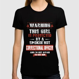 warning this girl is protected by a smokin hot correctiona officer and i'm not afraid to use him car T-shirt