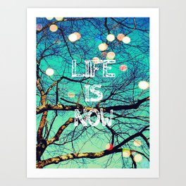 Life Is Now Art Print