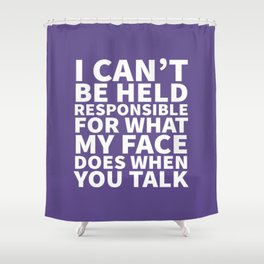 I Can't Be Held Responsible For What My Face Does When You Talk (Ultra Violet) Shower Curtain