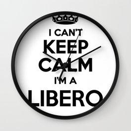 I cant keep calm I am a LIBERO Wall Clock