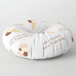 Life's too short, Get a Triple Scoop Floor Pillow