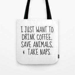 drink coffee, save animals, take naps Tote Bag