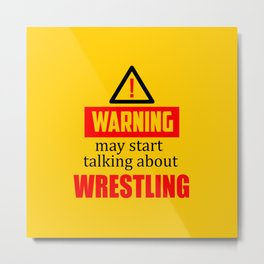 warning may start talking about wrestling funny quote Metal Print