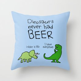 Dinosaurs Never Had Beer Throw Pillow