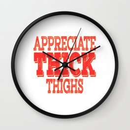 """""""Appreciate Thick Thighs"""" tee design. Makes everything single things valued with this awesome tee!  Wall Clock"""