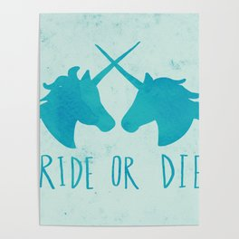 Ride or Die x Unicorns x Turquoise Poster