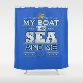 My Boat The Sea And Me Shower Curtain