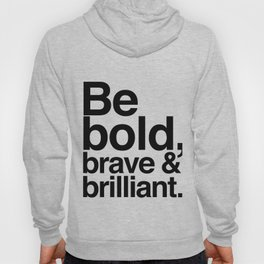 Be Bold, Brave & Brilliant Hoody