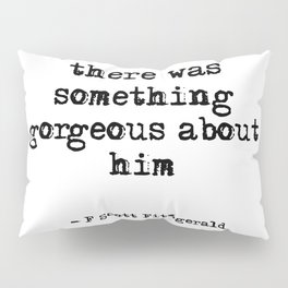 Something gorgeous about him - Fitzgerald quote Pillow Sham