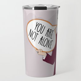 You Are Not Alone Travel Mug