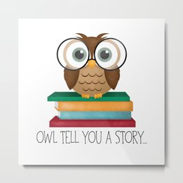 Owl Tell You A Story... Metal Print