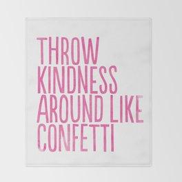 Throw Kindness Around Like Confetti Art Print Throw Blanket
