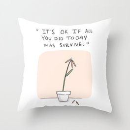 It's ok if all you did today was survive. Throw Pillow