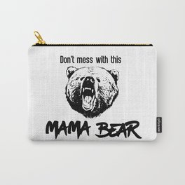 Don't Mess With This Mama Bear Carry-All Pouch