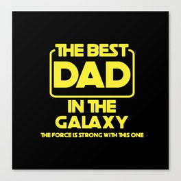 Best In The Galaxy The Force Is Strong With This One Canvas Print