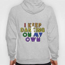 I Keep Dancing On My Own Hoody