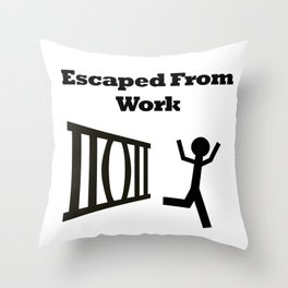 Escaped From Work Throw Pillow