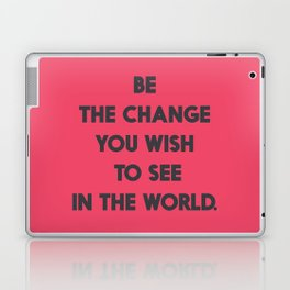 Be the change you wish to see in the World, Mahatma Gandhi quote for human rights, freedom, justice Laptop & iPad Skin