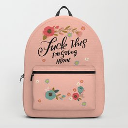 Pretty Swe*ry: Fuck This I'm Going Home Backpack