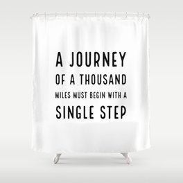 """""""A journey of a thousand miles must begin with a single step."""" – Lao Tzu Shower Curtain"""