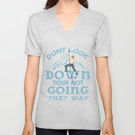 Rock Climbing Gift Print Climber Bouldering Don't Look Down Product Unisex V-Neck