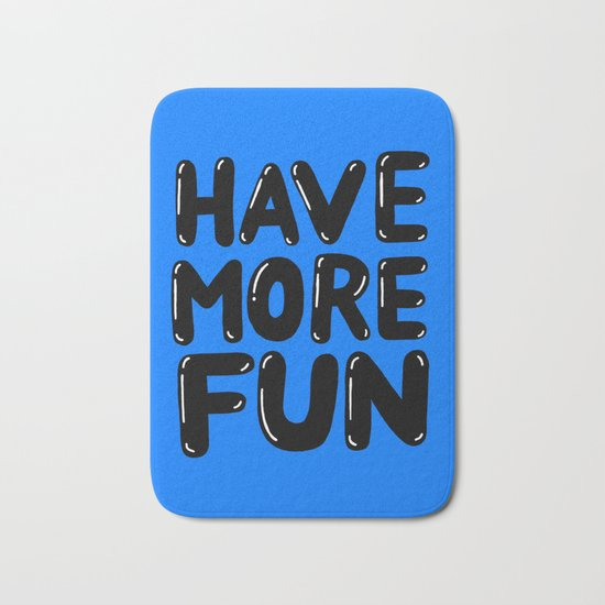 Have more fun Bath Mat