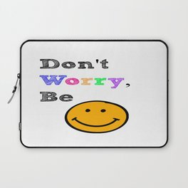 Don't You Worry...Be Happy Laptop Sleeve