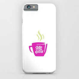 Life Is Good with Coffee iPhone Case