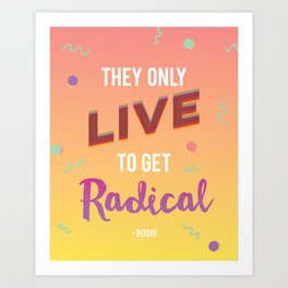 They Only Live to get Radical - Bodhi from Point Break Art Print