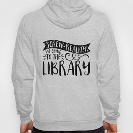 Screw Reality! I'm Going to the Library!  Hoody