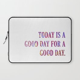 Today Is A Good Day Laptop Sleeve