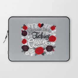 Sh*t People Say: Because I'm a Fucking Queen Laptop Sleeve
