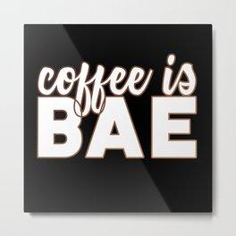 coffee is BAE (black background) Metal Print