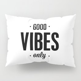 Good Vibes Only black and white vibrations typographic quote poster quotes wall home decor Pillow Sham
