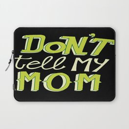 Don't tell my mom Laptop Sleeve