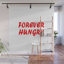Forever Hungry Wall Mural