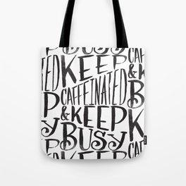 KEEP CAFFEINATED & KEEP BUSY Tote Bag