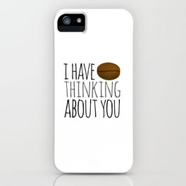 I've Bean Thinking About You iPhone Case