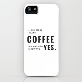 Coffee Equals YEs iPhone Case