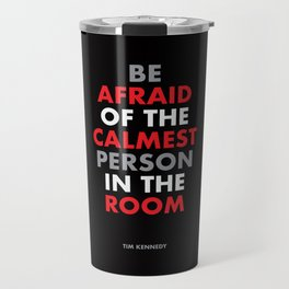 """""""Be afraid of the calmest person in the room"""" Tim Kennedy Travel Mug"""