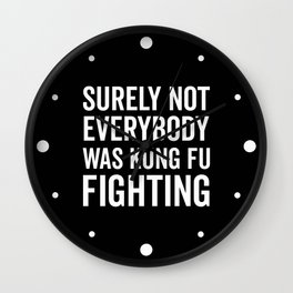 Kung Fu Fighting, Funny Saying Wall Clock